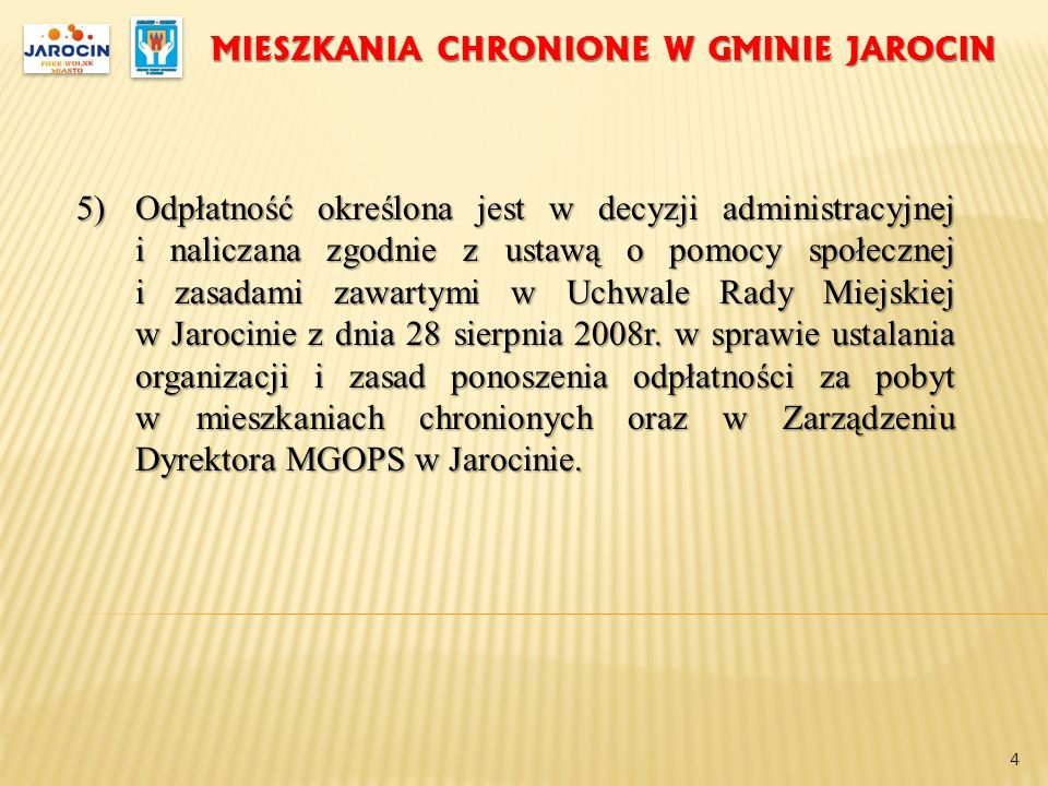 MIESZKANIA CHRONIONE W GMINIE JAROCIN 5)Odpłatność określona jest w decyzji administracyjnej i naliczana zgodnie z ustawą o pomocy społecznej i zasada
