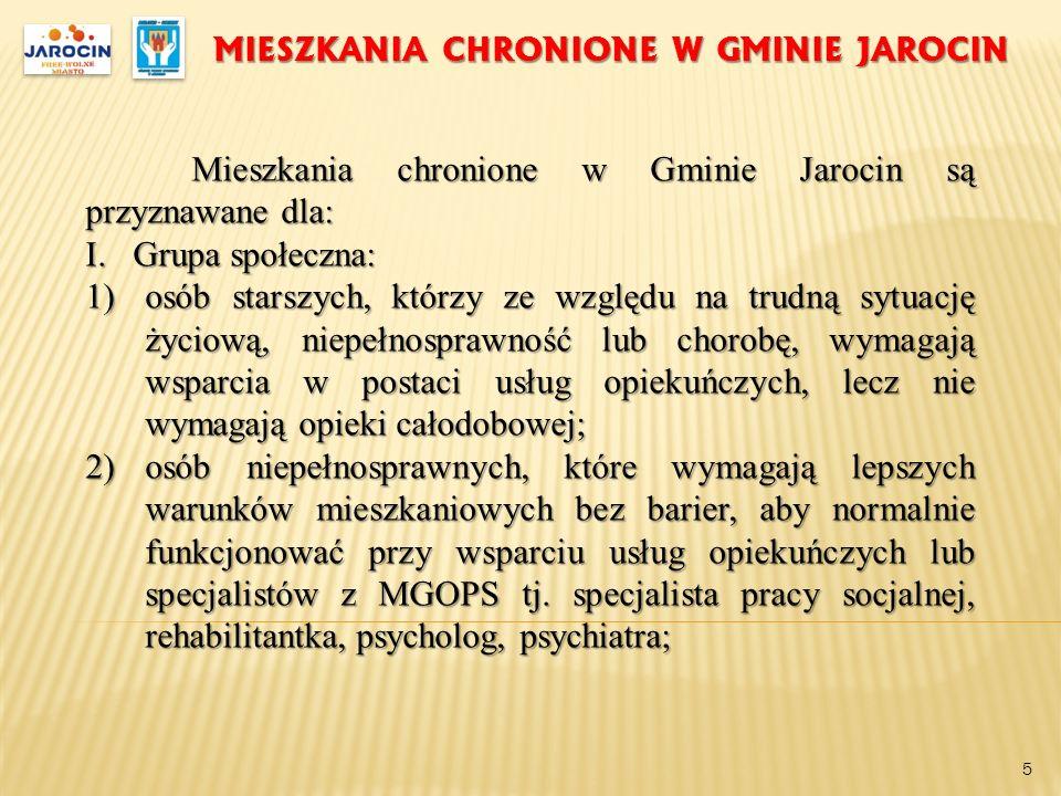 MIESZKANIA CHRONIONE W GMINIE JAROCIN Mieszkania chronione w Gminie Jarocin są przyznawane dla: I. Grupa społeczna: 1)osób starszych, którzy ze względ
