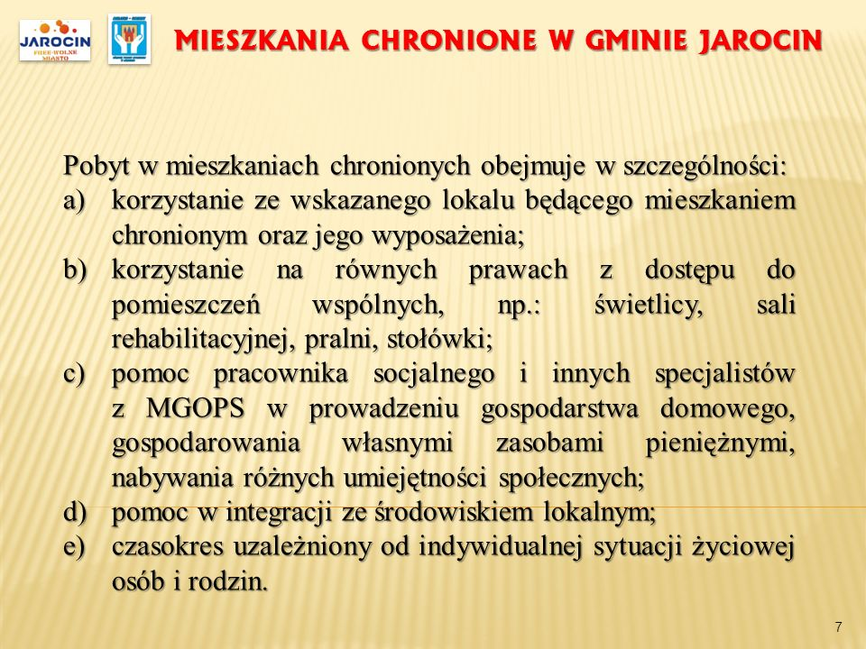 MIESZKANIA CHRONIONE W GMINIE JAROCIN Pobyt w mieszkaniach chronionych obejmuje w szczególności: a)korzystanie ze wskazanego lokalu będącego mieszkani