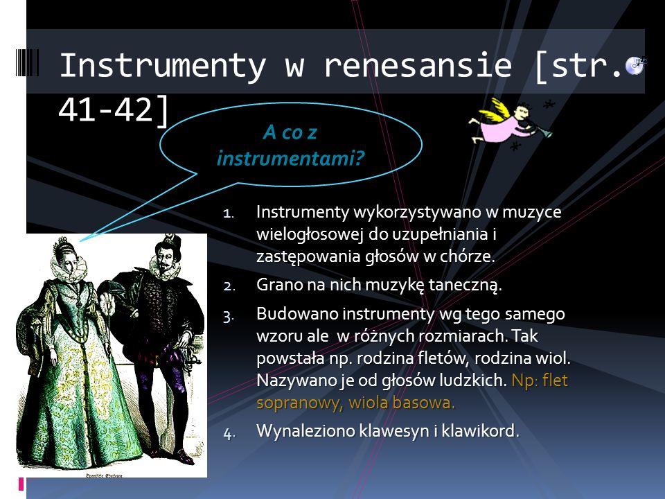 1. Instrumenty wykorzystywano w muzyce wielogłosowej do uzupełniania i zastępowania głosów w chórze. 2. Grano na nich muzykę taneczną. 3. Budowano ins
