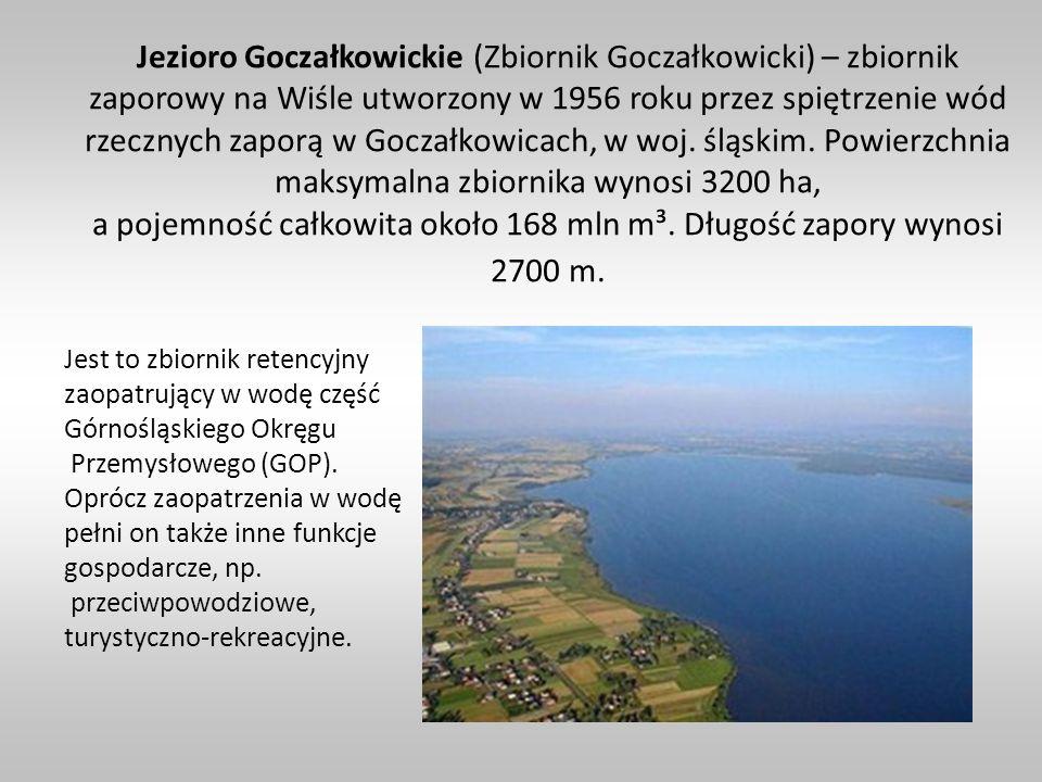 Jezioro Goczałkowickie (Zbiornik Goczałkowicki) – zbiornik zaporowy na Wiśle utworzony w 1956 roku przez spiętrzenie wód rzecznych zaporą w Goczałkowi