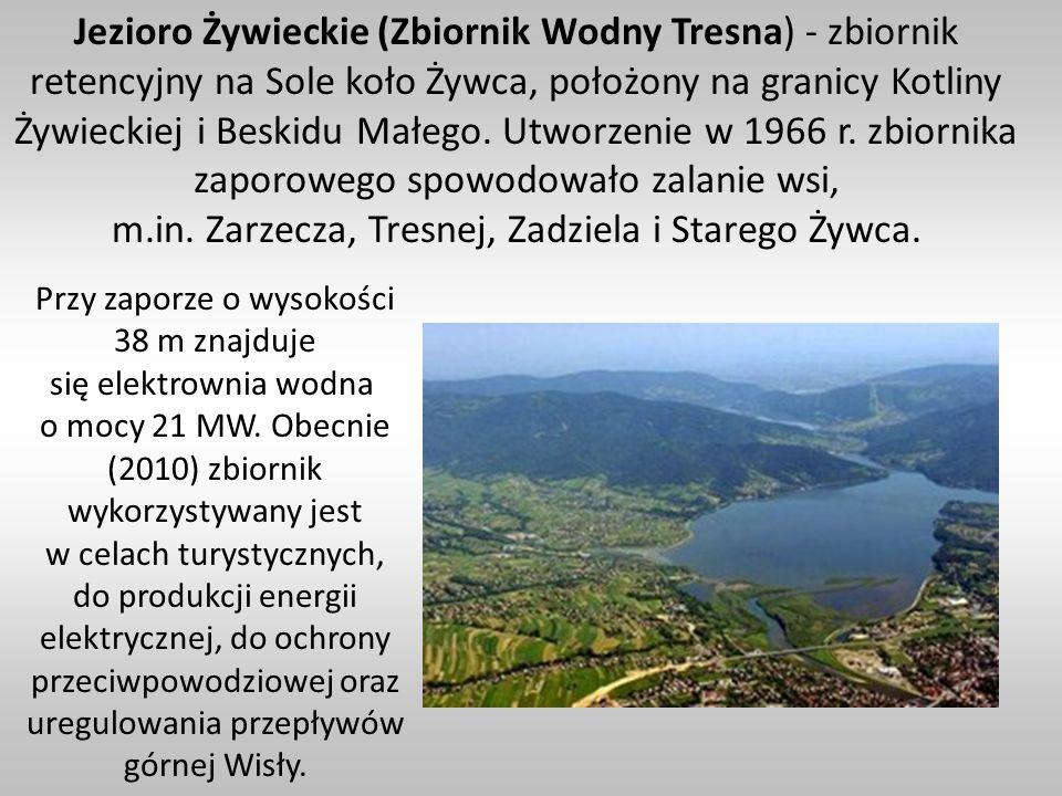 Jezioro Żywieckie (Zbiornik Wodny Tresna) - zbiornik retencyjny na Sole koło Żywca, położony na granicy Kotliny Żywieckiej i Beskidu Małego. Utworzeni