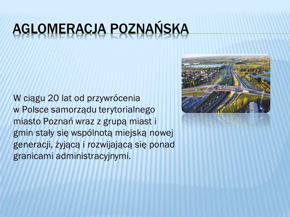 W ciągu 20 lat od przywrócenia w Polsce samorządu terytorialnego miasto Poznań wraz z grupą miast i gmin stały się wspólnotą miejską nowej generacji,