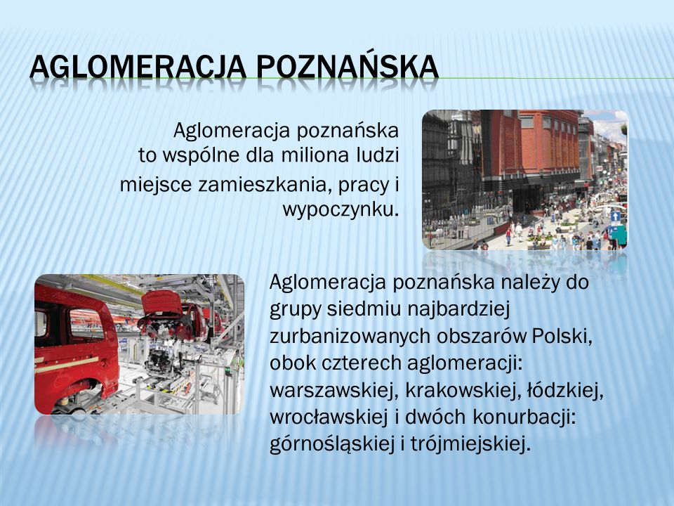 Aglomeracja poznańska to wspólne dla miliona ludzi miejsce zamieszkania, pracy i wypoczynku. Aglomeracja poznańska należy do grupy siedmiu najbardziej