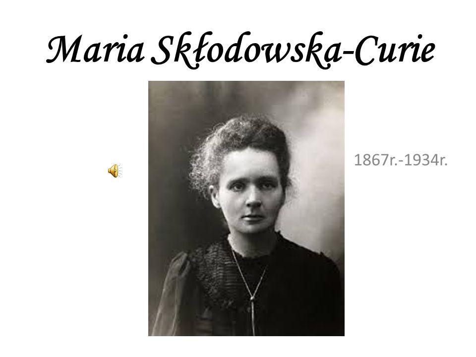 Maria Skłodowska-Curie 1867r.-1934r.