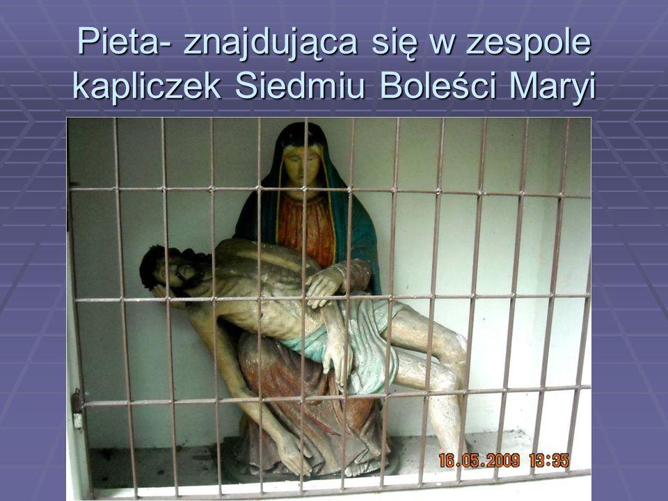 Pieta- znajdująca się w zespole kapliczek Siedmiu Boleści Maryi