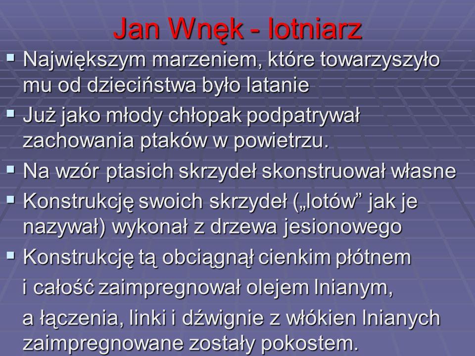 Jan Wnęk - lotniarz Największym marzeniem, które towarzyszyło mu od dzieciństwa było latanie Największym marzeniem, które towarzyszyło mu od dziecińst