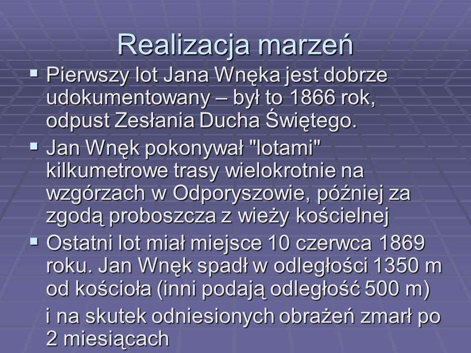 Realizacja marzeń Pierwszy lot Jana Wnęka jest dobrze udokumentowany – był to 1866 rok, odpust Zesłania Ducha Świętego. Pierwszy lot Jana Wnęka jest d