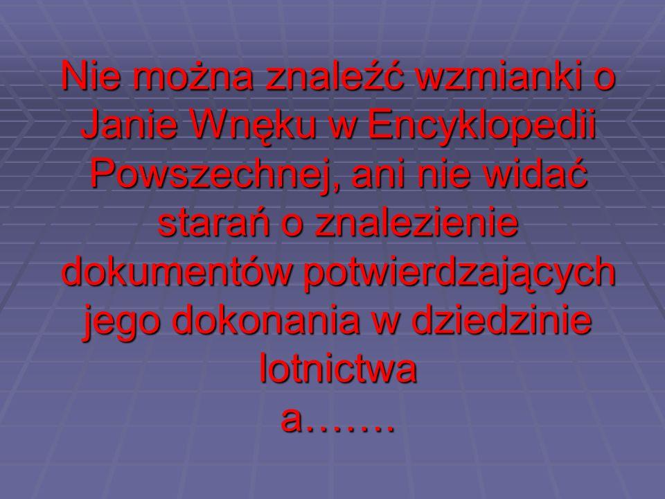 Nie można znaleźć wzmianki o Janie Wnęku w Encyklopedii Powszechnej, ani nie widać starań o znalezienie dokumentów potwierdzających jego dokonania w d