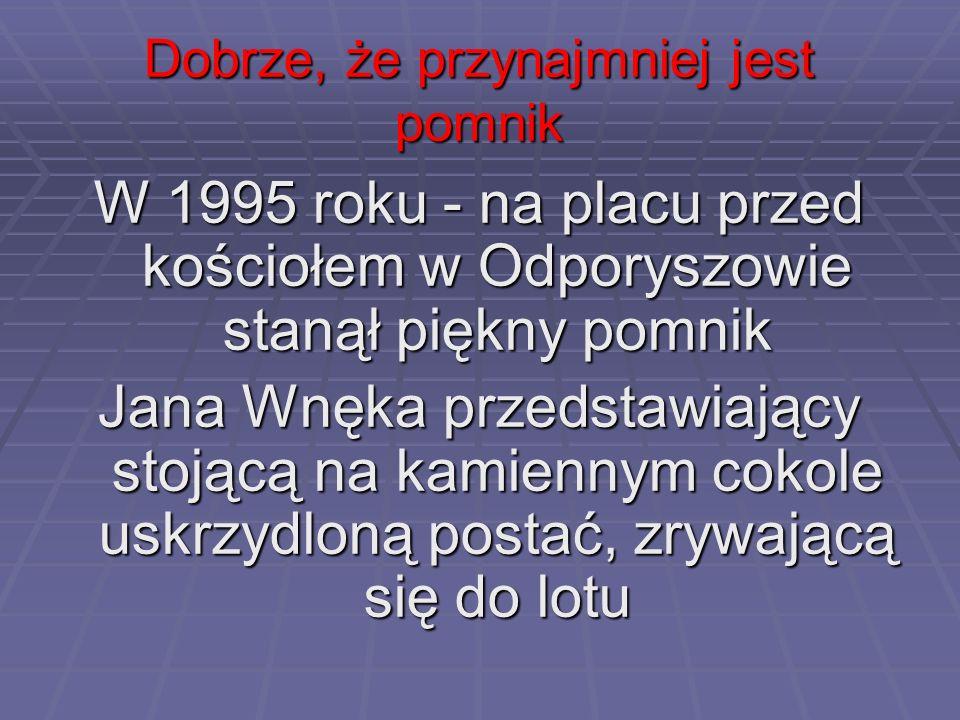 Dobrze, że przynajmniej jest pomnik W 1995 roku - na placu przed kościołem w Odporyszowie stanął piękny pomnik Jana Wnęka przedstawiający stojącą na k