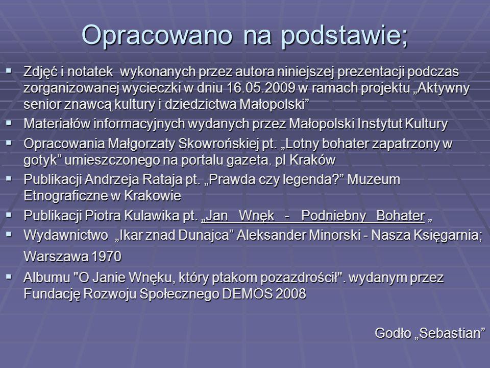 Opracowano na podstawie; Zdjęć i notatek wykonanych przez autora niniejszej prezentacji podczas zorganizowanej wycieczki w dniu 16.05.2009 w ramach pr
