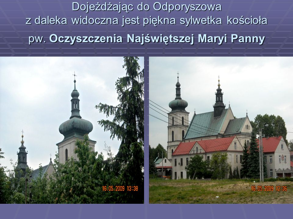 Dojeżdżając do Odporyszowa z daleka widoczna jest piękna sylwetka kościoła pw. Oczyszczenia Najświętszej Maryi Panny