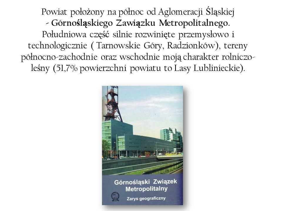 Powiat poło ż ony na północ od Aglomeracji Ś l ą skiej - Górno ś l ą skiego Zawi ą zku Metropolitalnego.