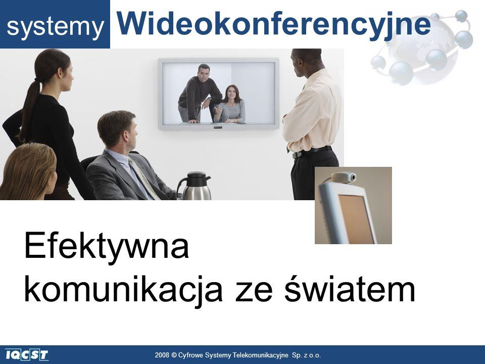 systemy Wideokonferencyjne 2008 © Cyfrowe Systemy Telekomunikacyjne Sp. z o.o. Efektywna komunikacja ze światem