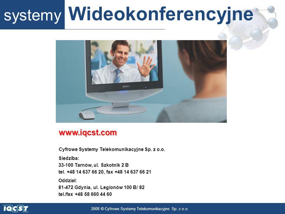 systemy Wideokonferencyjne 2008 © Cyfrowe Systemy Telekomunikacyjne Sp. z o.o. www.iqcst.com Cyfrowe Systemy Telekomunikacyjne Sp. z o.o. Oddział: 81-