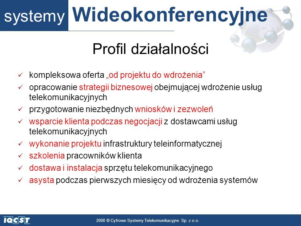 systemy Wideokonferencyjne 2008 © Cyfrowe Systemy Telekomunikacyjne Sp. z o.o. Profil działalności kompleksowa oferta od projektu do wdrożenia opracow
