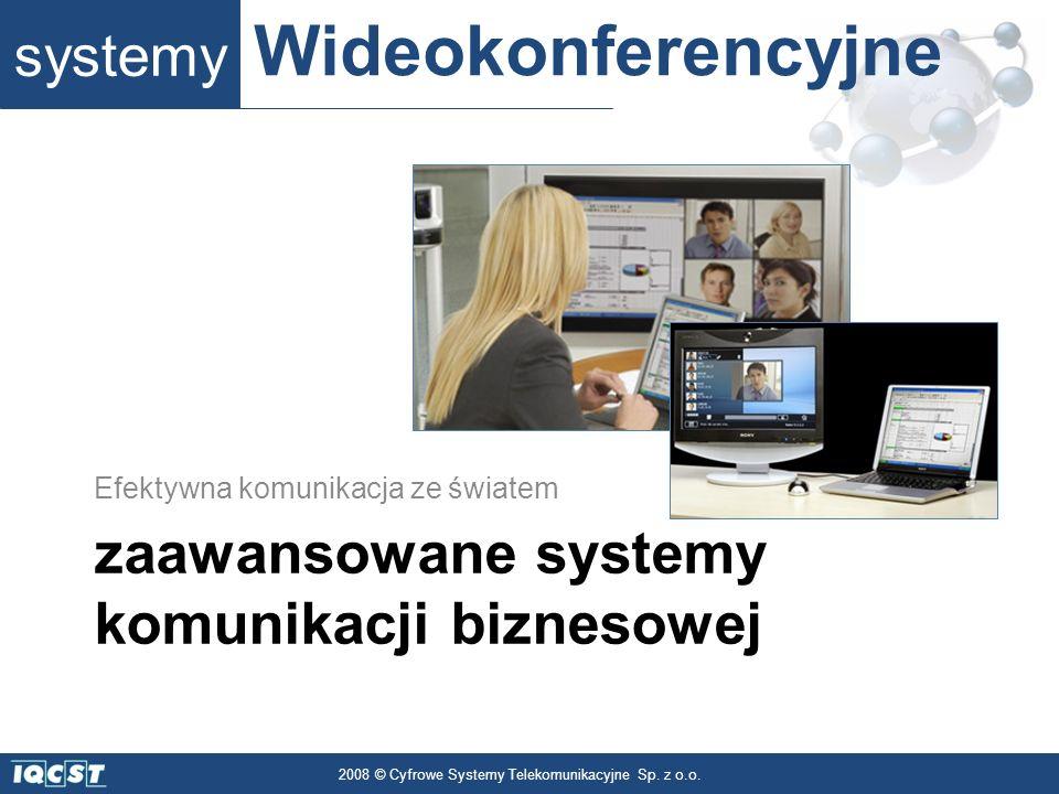 systemy Wideokonferencyjne 2008 © Cyfrowe Systemy Telekomunikacyjne Sp. z o.o. zaawansowane systemy komunikacji biznesowej Efektywna komunikacja ze św