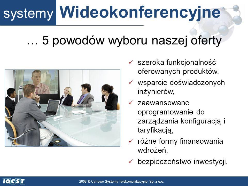 systemy Wideokonferencyjne 2008 © Cyfrowe Systemy Telekomunikacyjne Sp. z o.o. szeroka funkcjonalność oferowanych produktów, wsparcie doświadczonych i