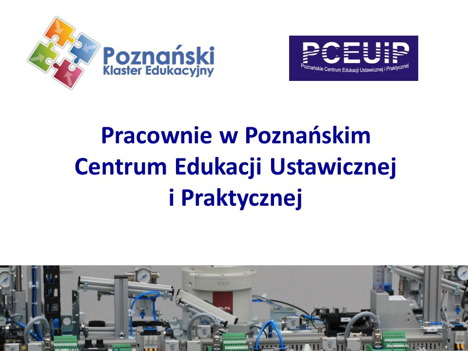 Projekt współfinansowany przez Unię Europejską z Europejskiego Funduszu Rozwoju Regionalnego Beneficjent: Miasto Poznań, Plac Kolegiacki 17, 61-841 Poznań Realizator: Poznańskie Centrum Edukacji Ustawicznej i Praktycznej, 60-161 Poznań, ul.