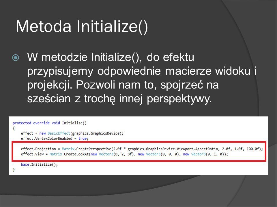 Metoda Initialize() W metodzie Initialize(), do efektu przypisujemy odpowiednie macierze widoku i projekcji. Pozwoli nam to, spojrzeć na sześcian z tr