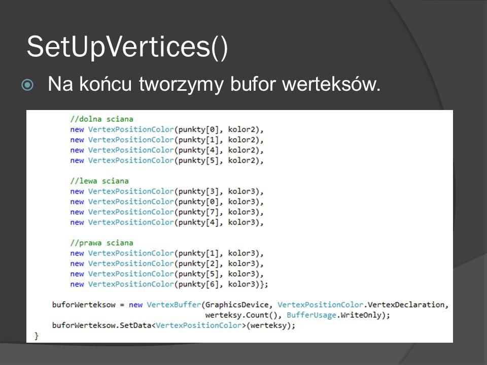 SetUpVertices() Na końcu tworzymy bufor werteksów.