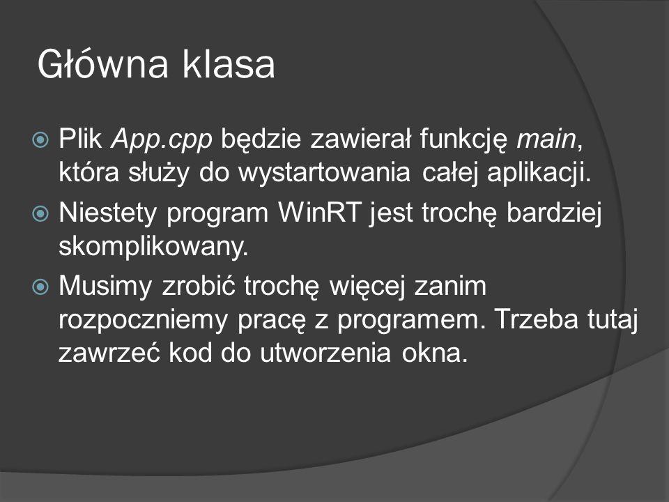Plik App.cpp będzie zawierał funkcję main, która służy do wystartowania całej aplikacji. Niestety program WinRT jest trochę bardziej skomplikowany. Mu