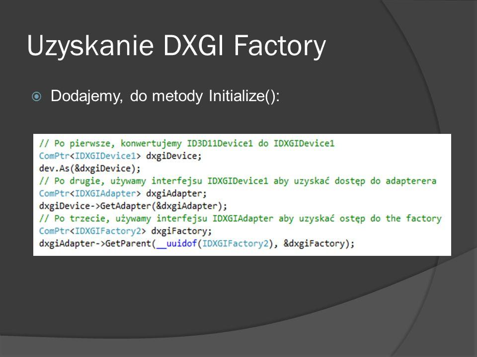 Uzyskanie DXGI Factory Dodajemy, do metody Initialize():