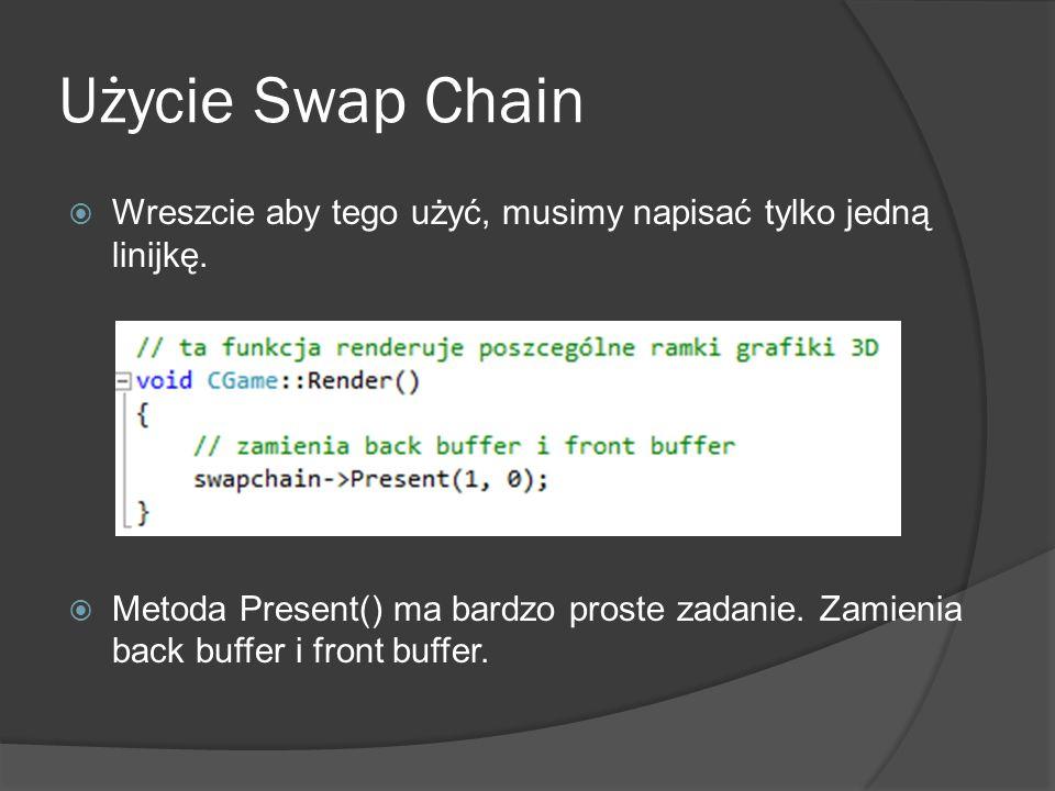 Użycie Swap Chain Wreszcie aby tego użyć, musimy napisać tylko jedną linijkę. Metoda Present() ma bardzo proste zadanie. Zamienia back buffer i front