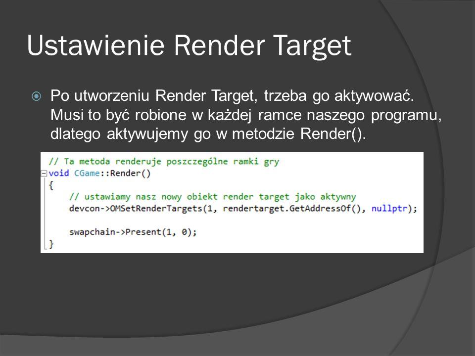 Ustawienie Render Target Po utworzeniu Render Target, trzeba go aktywować. Musi to być robione w każdej ramce naszego programu, dlatego aktywujemy go