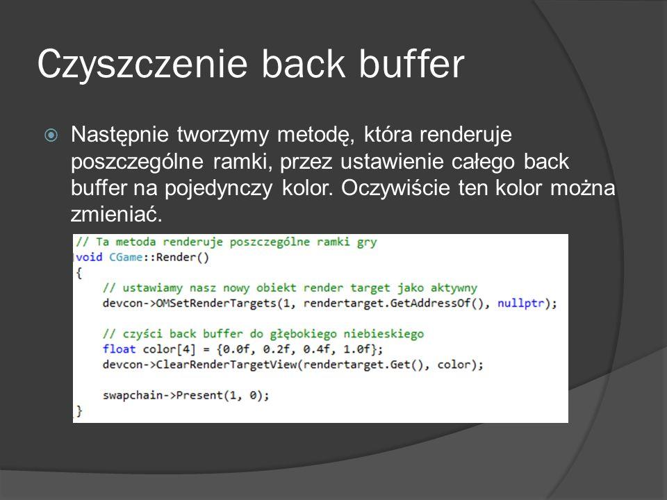 Czyszczenie back buffer Następnie tworzymy metodę, która renderuje poszczególne ramki, przez ustawienie całego back buffer na pojedynczy kolor. Oczywi