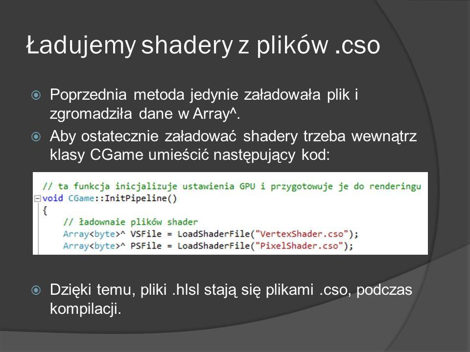 Ładujemy shadery z plików.cso Poprzednia metoda jedynie załadowała plik i zgromadziła dane w Array^. Aby ostatecznie załadować shadery trzeba wewnątrz