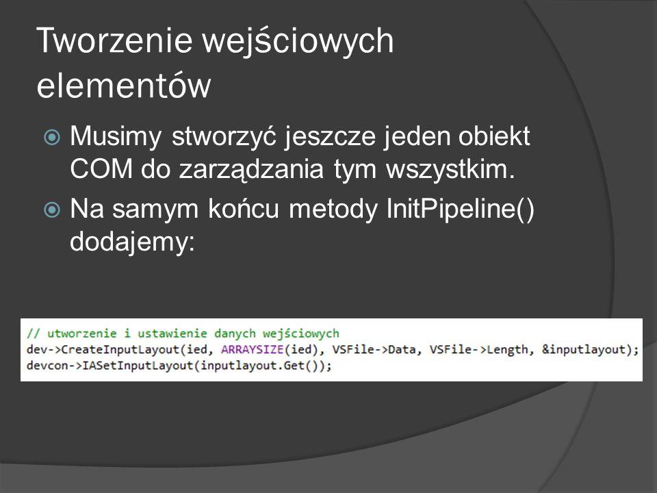 Tworzenie wejściowych elementów Musimy stworzyć jeszcze jeden obiekt COM do zarządzania tym wszystkim. Na samym końcu metody InitPipeline() dodajemy: