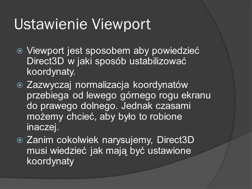 Ustawienie Viewport Viewport jest sposobem aby powiedzieć Direct3D w jaki sposób ustabilizować koordynaty. Zazwyczaj normalizacja koordynatów przebieg