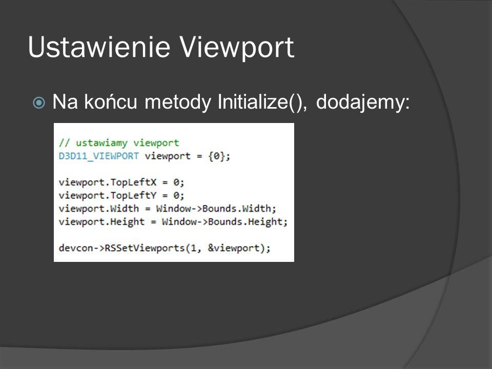 Ustawienie Viewport Na końcu metody Initialize(), dodajemy: