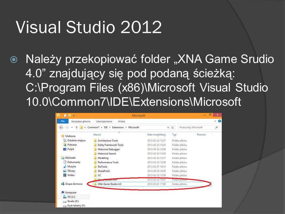 Visual Studio 2012 Należy przekopiować folder XNA Game Srudio 4.0 znajdujący się pod podaną ścieżką: C:\Program Files (x86)\Microsoft Visual Studio 10