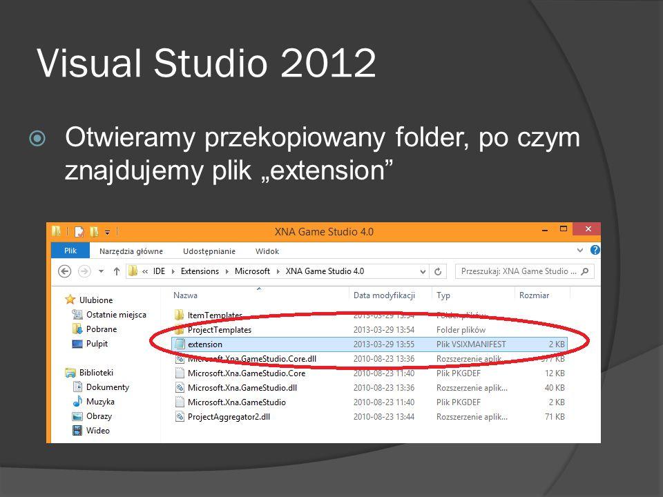 Visual Studio 2012 Otwieramy przekopiowany folder, po czym znajdujemy plik extension