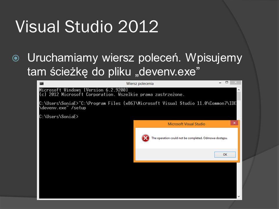 Visual Studio 2012 Uruchamiamy wiersz poleceń. Wpisujemy tam ścieżkę do pliku devenv.exe