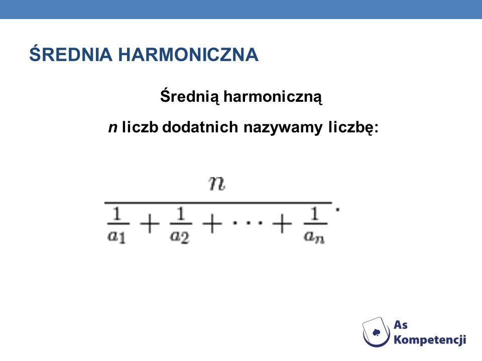 ŚREDNIA HARMONICZNA Średnią harmoniczną n liczb dodatnich nazywamy liczbę: