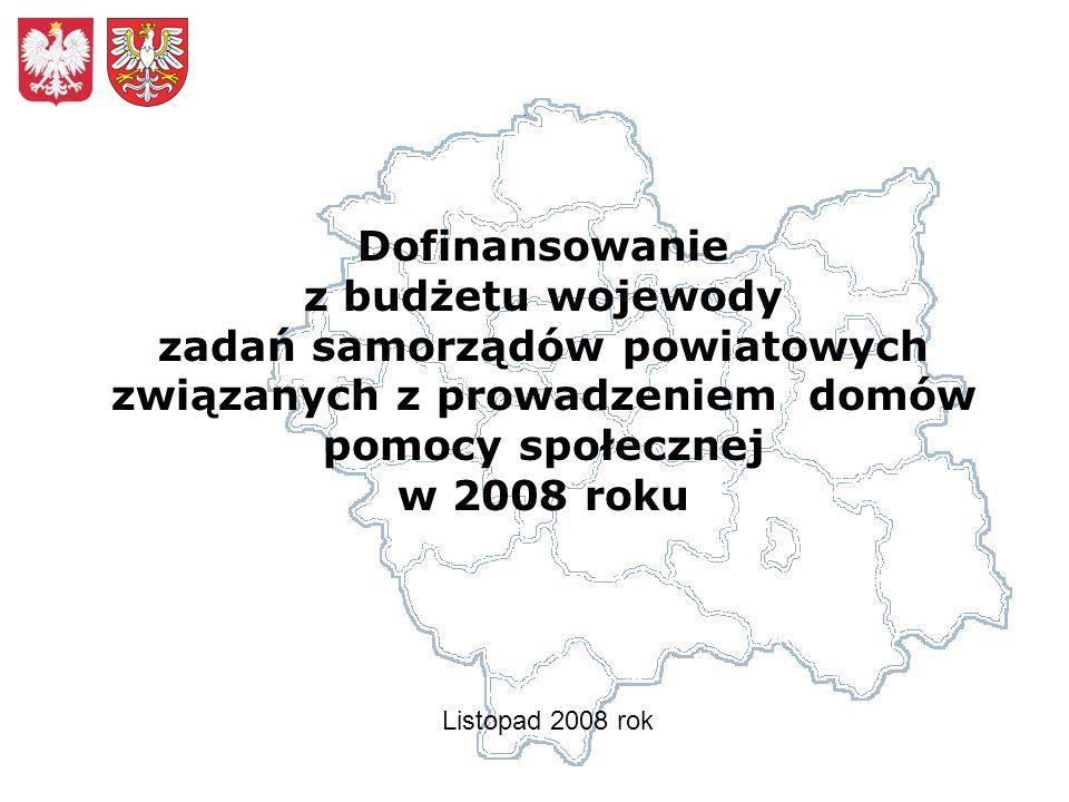 Dofinansowanie z budżetu wojewody zadań samorządów powiatowych związanych z prowadzeniem domów pomocy społecznej w 2008 roku Listopad 2008 rok