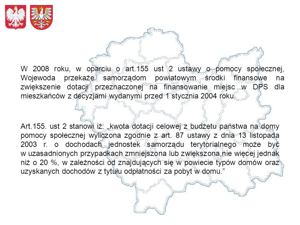 W 2008 roku, w oparciu o art.155 ust 2 ustawy o pomocy społecznej, Wojewoda przekaże samorządom powiatowym środki finansowe na zwiększenie dotacji przeznaczonej na finansowanie miejsc w DPS dla mieszkańców z decyzjami wydanymi przed 1 stycznia 2004 roku.