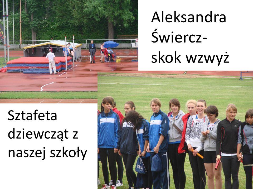 Aleksandra Świercz- skok wzwyż Sztafeta dziewcząt z naszej szkoły