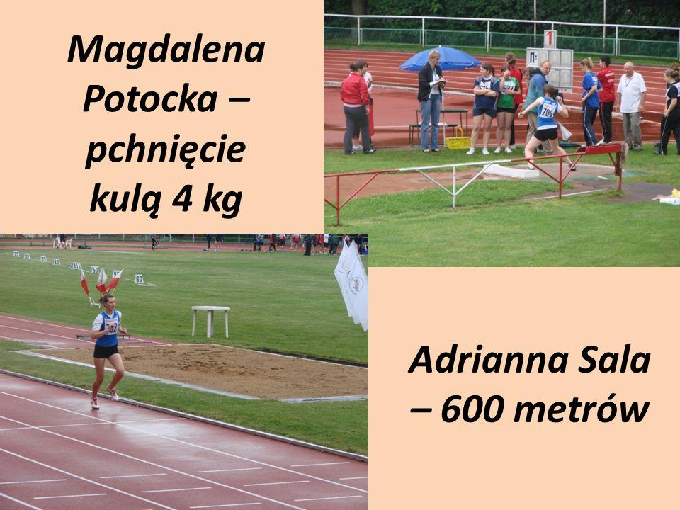 Magdalena Potocka – pchnięcie kulą 4 kg Adrianna Sala – 600 metrów