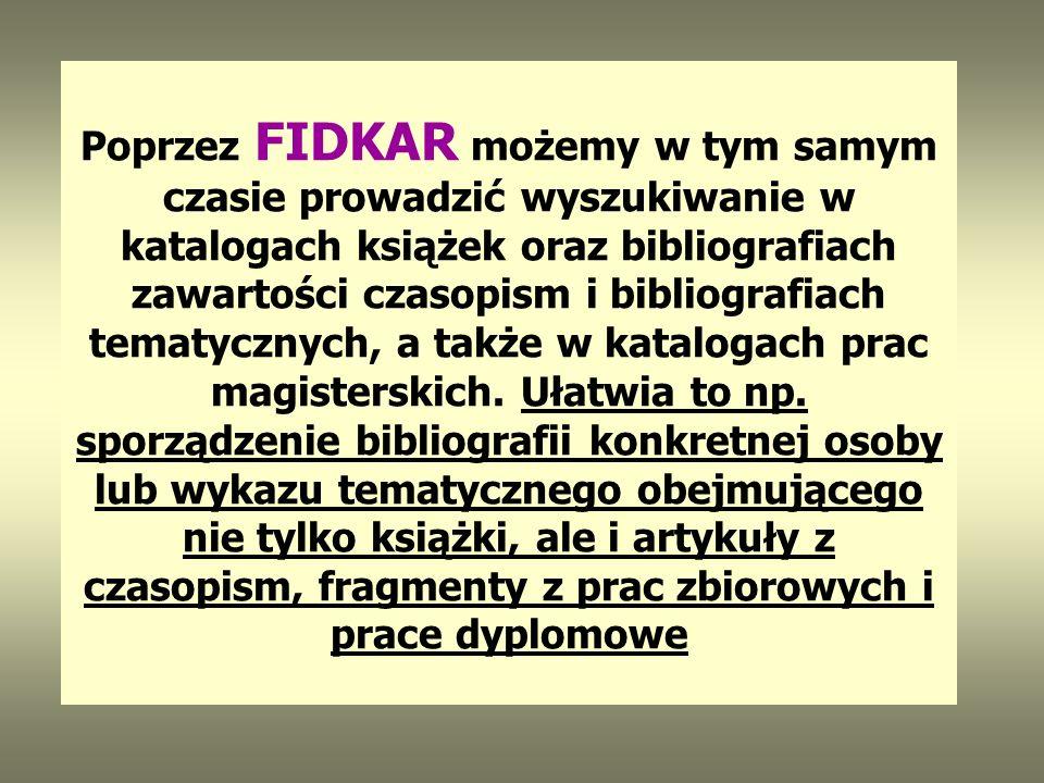 FIDKAR - MULTIWYSZUKIWARKA DLA KOMPUTEROWYCH BAZ BIBLIOTECZNYCH pozwala na prowadzenie wyszukiwań katalogowych i bibliograficznych w wielu komputerowy