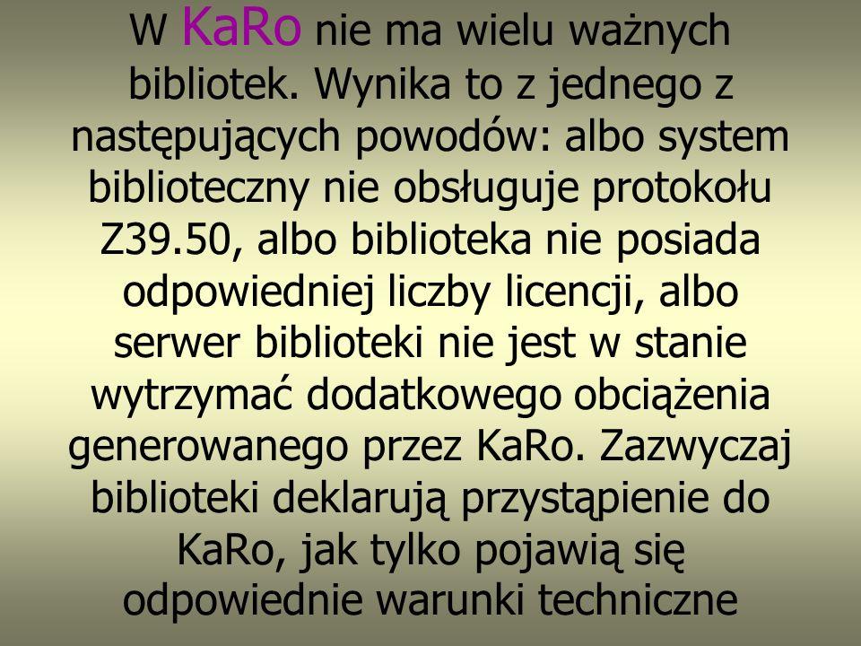 KaRo (Katalog Rozproszony Bibliotek Polskich) wyszukiwarka pozwalającą na dostęp do informacji o zasobach wielu polskich bibliotek i ułatwia wyszukani