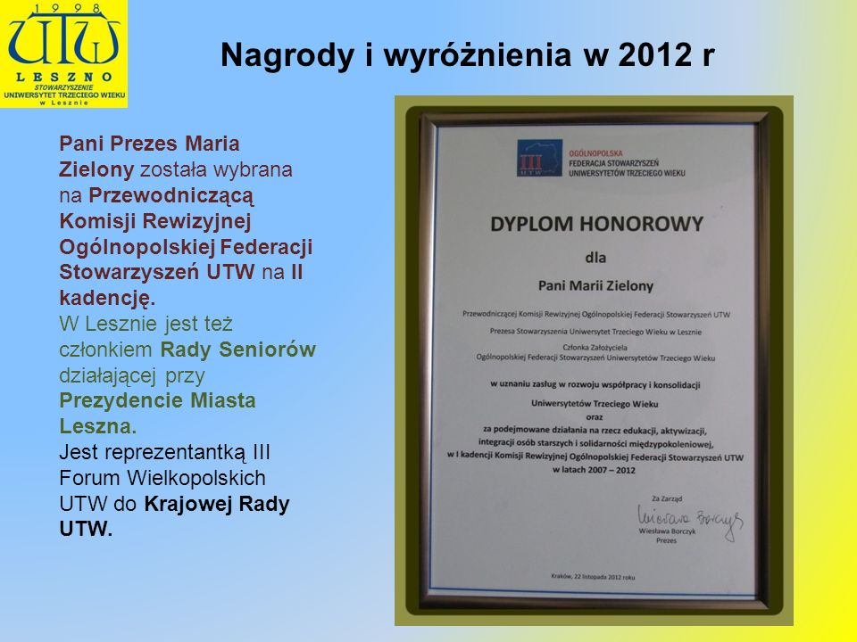 Pani Prezes Maria Zielony została wybrana na Przewodniczącą Komisji Rewizyjnej Ogólnopolskiej Federacji Stowarzyszeń UTW na II kadencję. W Lesznie jes