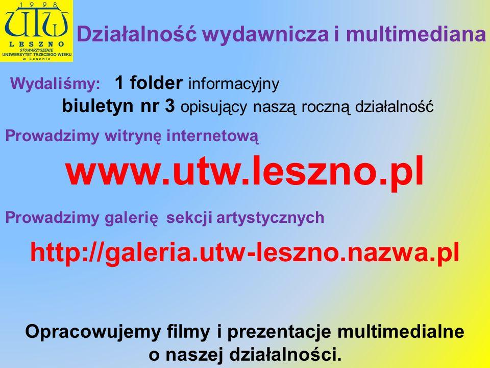 Wydaliśmy: 1 folder informacyjny biuletyn nr 3 opisujący naszą roczną działalność Prowadzimy witrynę internetową www.utw.leszno.pl Prowadzimy galerię
