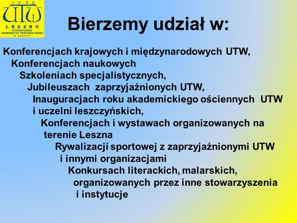 Bierzemy udział w: Konferencjach krajowych i międzynarodowych UTW, Konferencjach naukowych Szkoleniach specjalistycznych, Jubileuszach zaprzyjaźnionyc