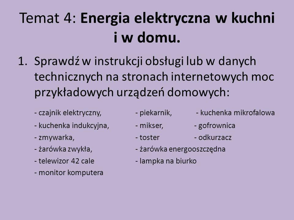 Temat 4: Energia elektryczna w kuchni i w domu. 1.Sprawdź w instrukcji obsługi lub w danych technicznych na stronach internetowych moc przykładowych u