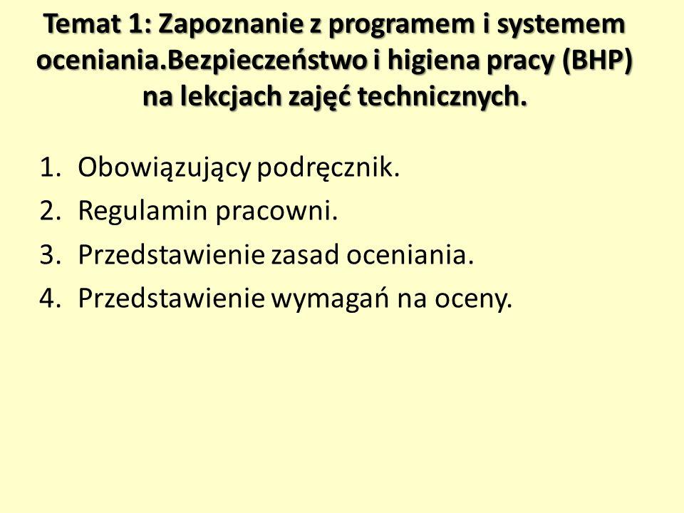 Temat 1: Zapoznanie z programem i systemem oceniania.Bezpieczeństwo i higiena pracy (BHP) na lekcjach zajęć technicznych. 1.Obowiązujący podręcznik. 2