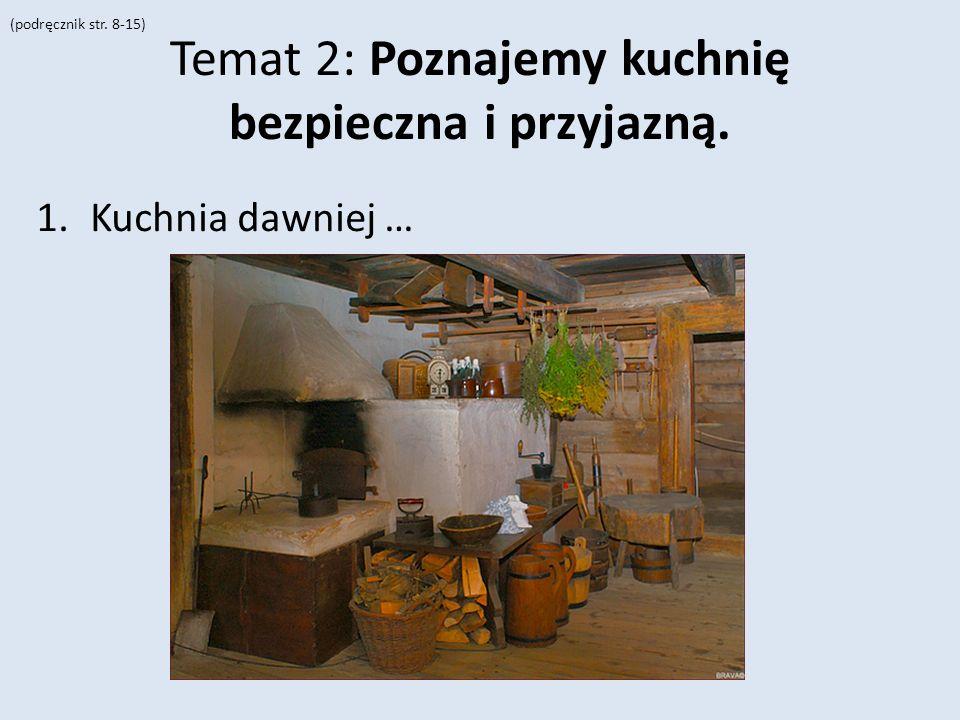 Temat 2: Poznajemy kuchnię bezpieczna i przyjazną. 1.Kuchnia dawniej … (podręcznik str. 8-15)